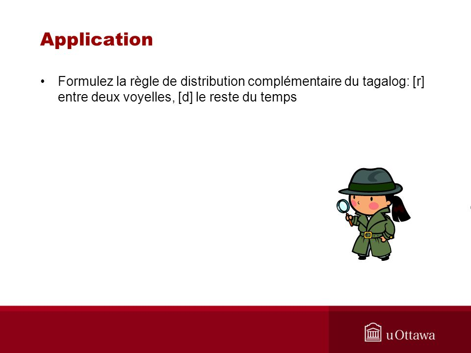 Application Formulez la règle de distribution complémentaire du tagalog: [r] entre deux voyelles, [d] le reste du temps.